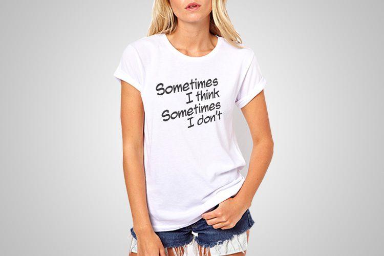Sometime I Think Funny Printed T-Shirt