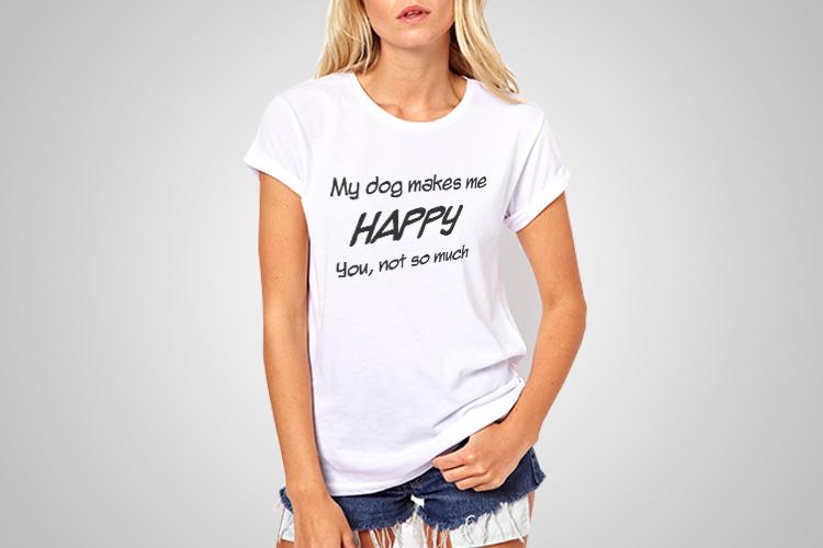 My Dog Makes me Happy Funny Printed T-Shirt