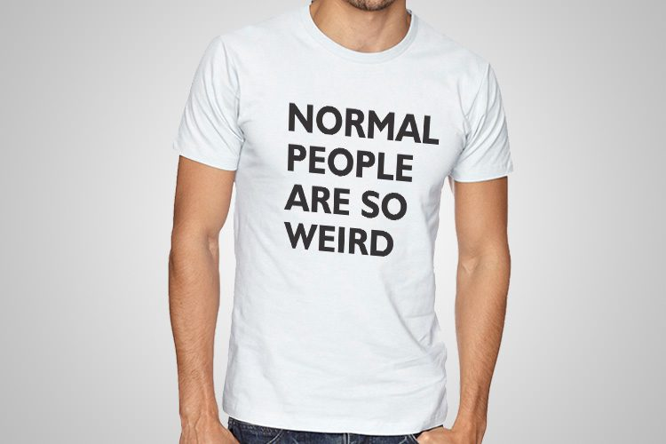 Normal People ar So weird Funny Printed T-Shirt