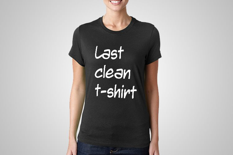 Last Clean T-Shirt Funny Printed T-Shirt